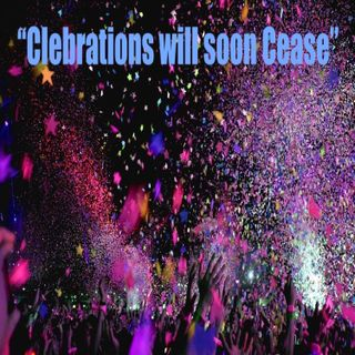 """Ep 50 """"Celebrations will soon Cease"""""""