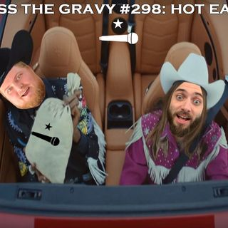 Pass The Gravy #298: Hot Ears