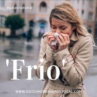 Good Morning Portugal! Palavra do Dia: 'Frio'