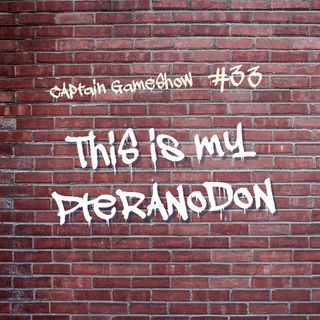 Episode 33: This Is My Pteranodon