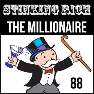Episode 88: Stinking Rich – Millionaire
