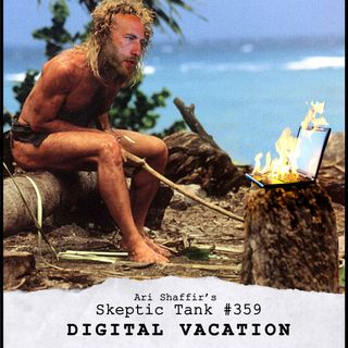 #359: Digital Vacation (@AriShaffir)