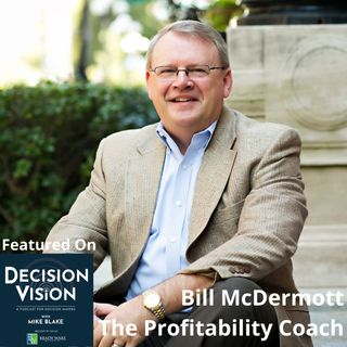 Decision Vision Episode 103:  Should My Company Borrow Money? – An Interview with Bill McDermott, The Profitability Coach