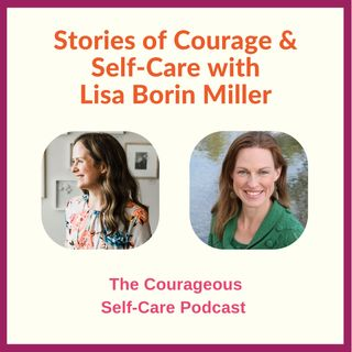 Stories of Courage & Self-Care with Lisa Borin Miller