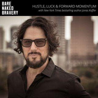 031: Hustle, Luck & Forward Momentum with NYT bestselling author Jonas Koffler