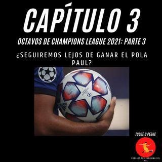 Capítulo 3: Octavos de Champions League: Parte 3. ¿Seguiremos lejos de ganar el Pola Paul?