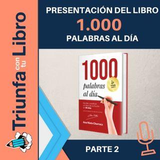 Presentación de mi nuevo libro: 1000 PALABRAS AL DÍA. Escribir y publicar un libro de no ficción en 90 días (Parte 2)