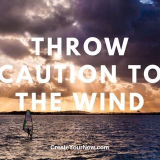 1725 Throw Caution to the Wind