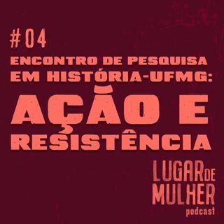 #04 - Encontro de Pesquisa em História - UFMG: ação e resistência