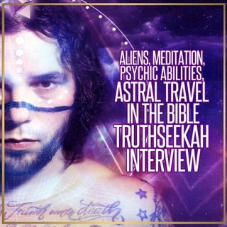 Aliens, Meditation, Psychic Abilities, Astral Travel in the Bible | Truthseekah Interview