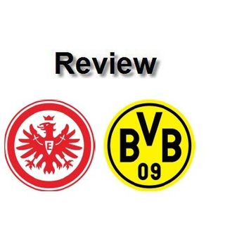 Review - Frankfurt Vs Dortmund