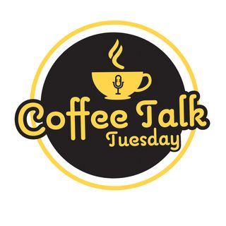 Coffee Talk Tuesday Episode 1