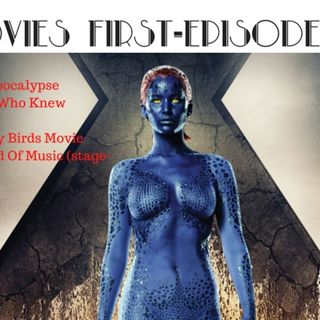 Movies First - Episode 12 - X Men: Apocalypse...plus
