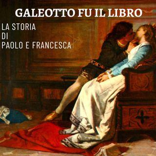 Galeotto fu il libro - La storia di Paolo e Francesca