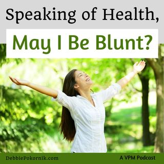 Speaking of Health, May I Be Blunt?
