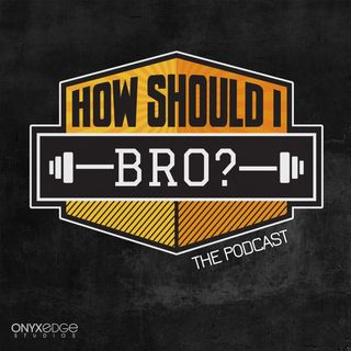 How Should I Bro?