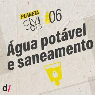 Planeta Civi-Co #06 - Água potável e saneamento