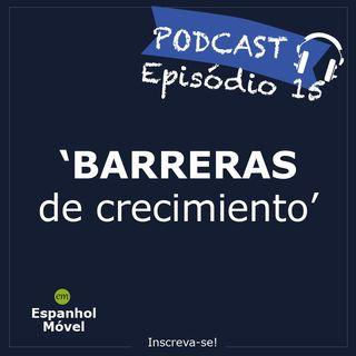 Episodio 15 - Barreras de crecimiento
