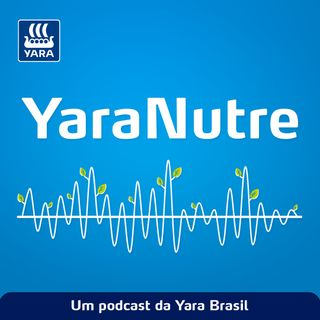 Bem-vindos ao podcast agronômico da Yara