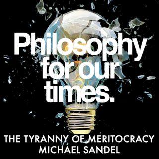 The Tyranny of Meritocracy | Michael Sandel