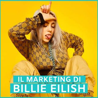#73 - Il Marketing di Billie Eilish