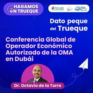 E18 Dato peque del trueque: Conferencia Global de Operador Económico Autorizado de la OMA en Dubái.
