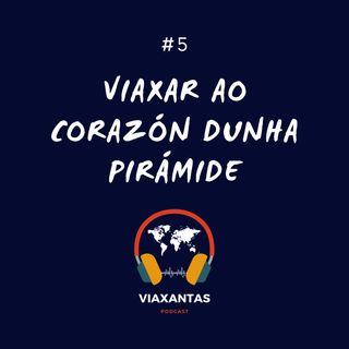 #5 Viaxar ao corazón dunha pirámide