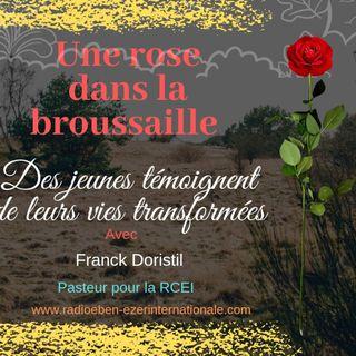PODCAST #910 UNE ROSE DANS LA BROUSAILLE - Des Jeunes Témoignent de leur Vies Transformées - Réalisateur Franck DORISTIL pasteur pour la RCE