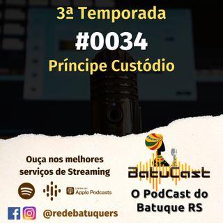Batucast - #0034 - Príncipe Custódio