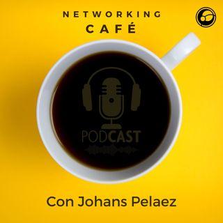 ¡Bienvenido a Networking Café, con Johans Peláez!
