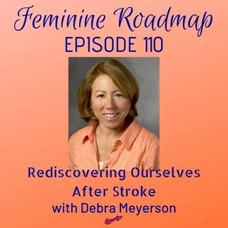 FR Ep #110 Rediscovering Ourselves After Stroke with Debra Meyerson