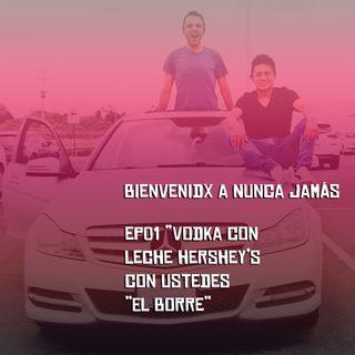 ep01 - Vodka Con Leche Hershey's, Con ustedes El Borre!