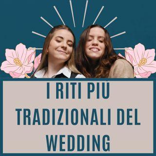 Ep.2 -  I Riti più tradizionali del Wedding