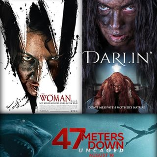 THE WOMAN, DARLIN, and 47 METERS DOWN: UNCAGED