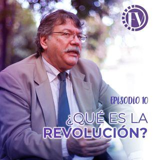 Episodio 10 ¿Qué es la revolución?
