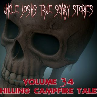 Uncle Josh's True Scary Stories _ Volume 34 _ Chilling Campfire Tales _ Horror Stories