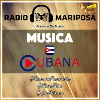 Puntata Dedicata alla Musica Cubana, 94esima Puntata Radio Mariposa Show