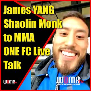 James YANG SHAOLIN MONK to MMA ONE FC Live Talk