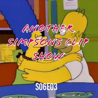 71) S06E03 (Another Simpsons Clip Show)