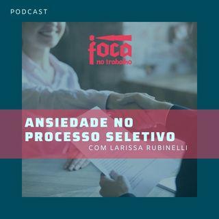 #28 -  Ansiedade no Processo Seletivo (Com Larissa Rubinelli)
