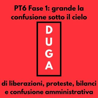 pt6 Fase 1: Grande la confusione sotto il cielo_di liberazioni, proteste, bilanci e confusione amministrativa