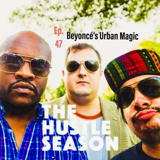 The Hustle Season 2: Ep. 47 Beyonce's Urban Magic