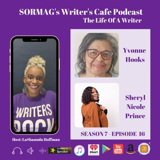 SORMAG's Writer's Cafe Podcast S7 E16 - Meet Yvonne Hooks & Sheryl Nicole Prince