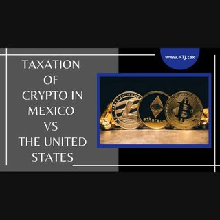 [ HTJ Podcast ] Taxation Of Crypto In Mexico VS The United States.