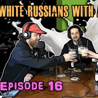 Episode 16 - White Russians with Aaron Uretsky
