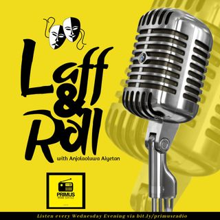 LAFF AND ROLL EP3 WITH Aiyetan Anjolaoluwa