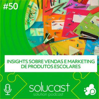 #50 - Insights sobre vendas e marketing de produtos escolares