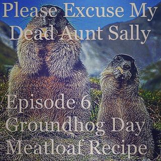 Groundhog Day Meatloaf Recipe - Episode 6 - (Rebroadcast)