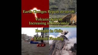 Earth Changes Report 10-10-19 Volcanic Uptick in Guatemala, Drought in Chile, Extreme Flooding