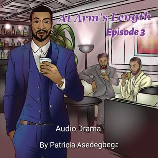 At Arm´s Length- Audio Drama by Patricia Asedegbega (Episode 3)